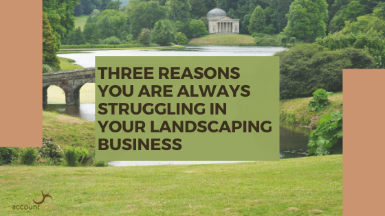 Three Reasons You're Struggling in Your Landscaping Business