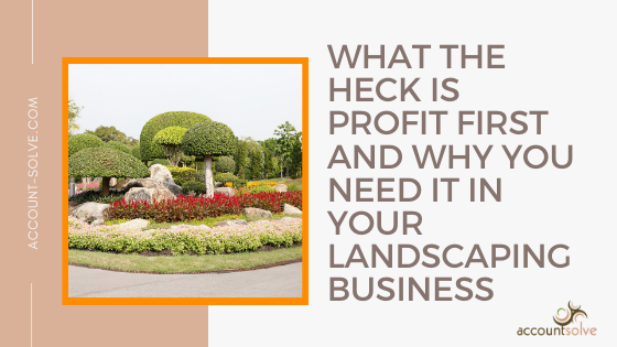 What the Heck is Profit First and Why You Need it in Your Landscaping Business